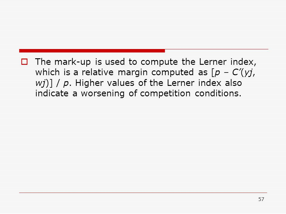 The mark-up is used to compute the Lerner index, which is a relative margin computed as [p – C'(yj, wj)] / p.